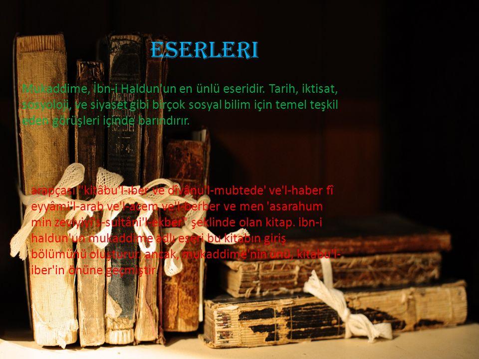 eserleri.Mukaddime, İbn-i Haldun un en ünlü eseridir.