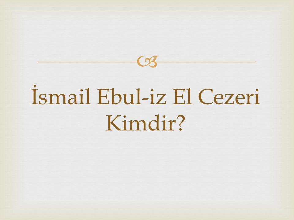  İsmail Ebul-iz El Cezeri Kimdir?