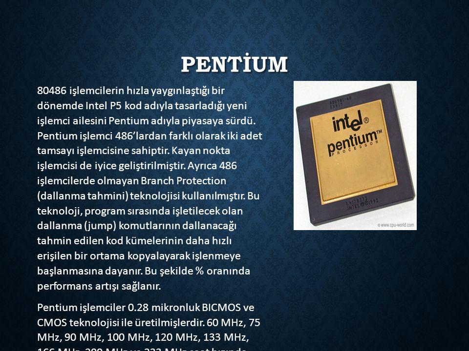 PENTİUM 80486 işlemcilerin hızla yaygınlaştığı bir dönemde Intel P5 kod adıyla tasarladığı yeni işlemci ailesini Pentium adıyla piyasaya sürdü. Pentiu