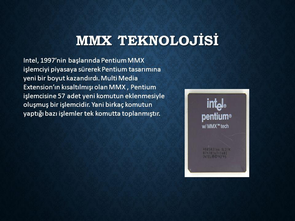 MMX TEKNOLOJİSİ Intel, 1997'nin başlarında Pentium MMX işlemciyi piyasaya sürerek Pentium tasarımına yeni bir boyut kazandırdı. Multi Media Extension'