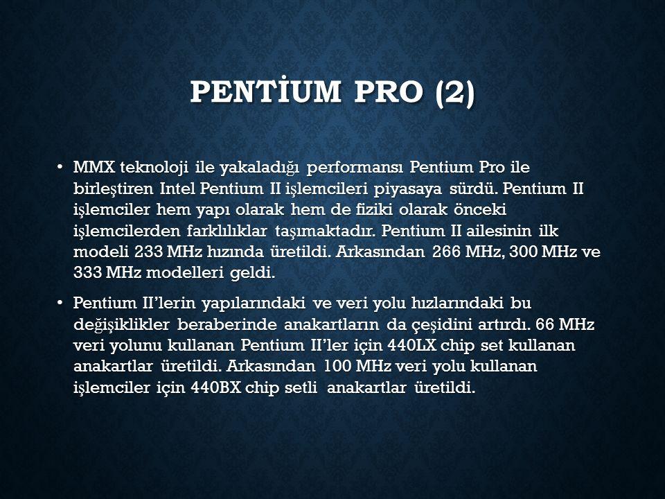 PENTİUM PRO (2) MMX teknoloji ile yakaladı ğ ı performansı Pentium Pro ile birle ş tiren Intel Pentium II i ş lemcileri piyasaya sürdü. Pentium II i ş
