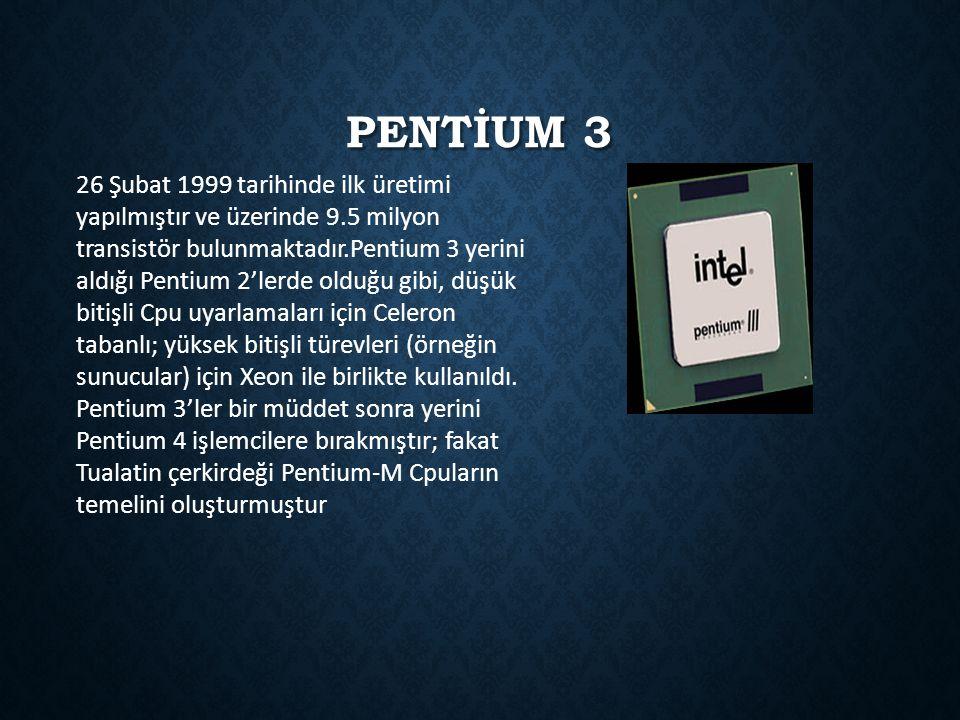 PENTİUM 3 26 Şubat 1999 tarihinde ilk üretimi yapılmıştır ve üzerinde 9.5 milyon transistör bulunmaktadır.Pentium 3 yerini aldığı Pentium 2'lerde oldu