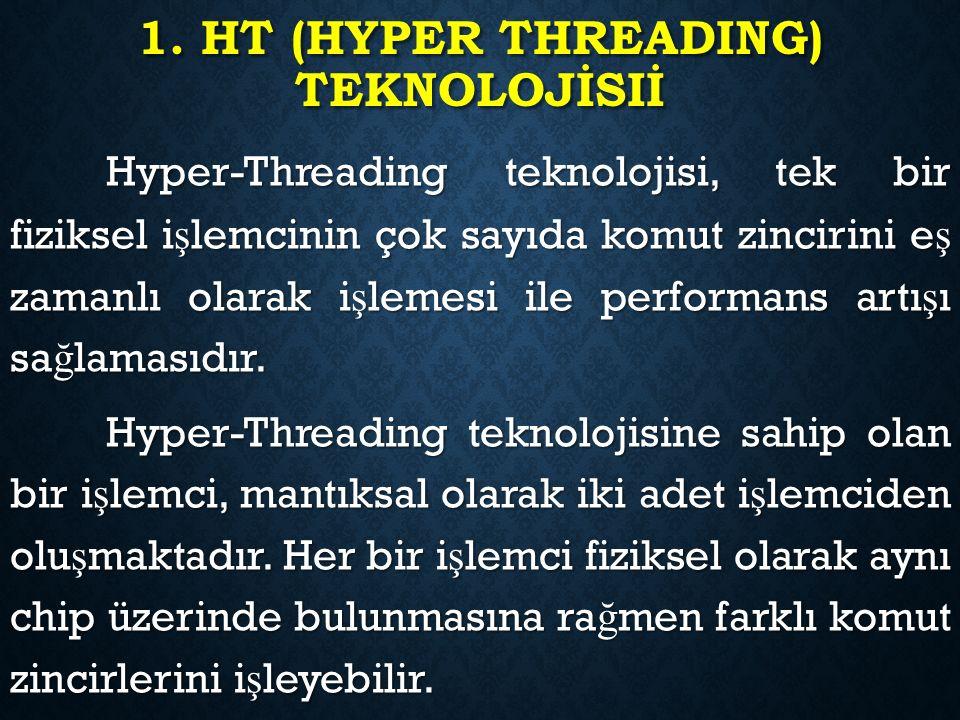 1. HT (HYPER THREADING) TEKNOLOJİSIİ Hyper-Threading teknolojisi, tek bir fiziksel i ş lemcinin çok sayıda komut zincirini e ş zamanlı olarak i ş leme