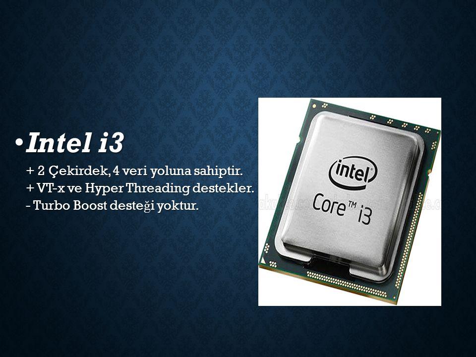 Intel i3 + 2 Çekirdek, 4 veri yoluna sahiptir. + VT-x ve Hyper Threading destekler. - Turbo Boost deste ğ i yoktur. Intel i3 + 2 Çekirdek, 4 veri yolu