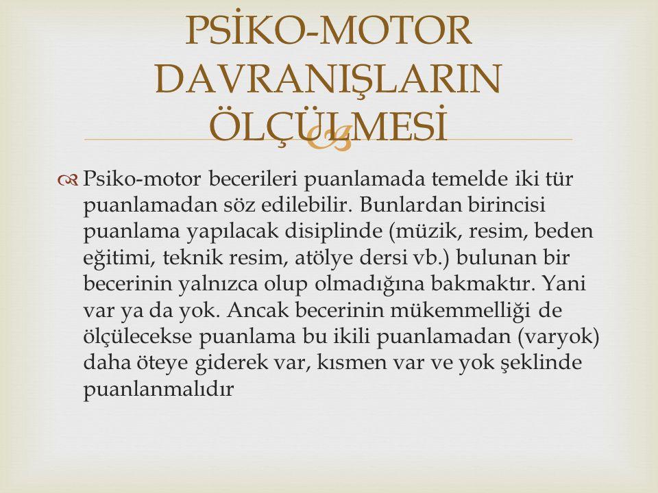   Psiko-motor becerileri puanlamada temelde iki tür puanlamadan söz edilebilir. Bunlardan birincisi puanlama yapılacak disiplinde (müzik, resim, bed