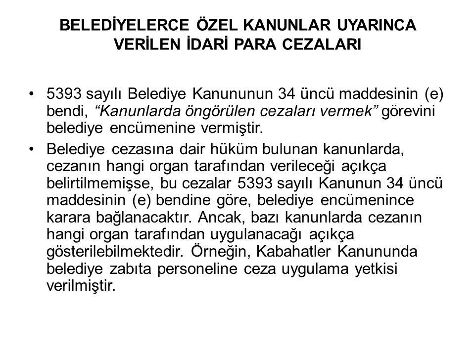BELEDİYELERCE ÖZEL KANUNLAR UYARINCA VERİLEN İDARİ PARA CEZALARI 5393 sayılı Belediye Kanununun 34 üncü maddesinin (e) bendi, Kanunlarda öngörülen cezaları vermek görevini belediye encümenine vermiştir.