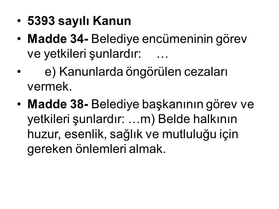 5393 sayılı Kanun Madde 34- Belediye encümeninin görev ve yetkileri şunlardır:… e) Kanunlarda öngörülen cezaları vermek.