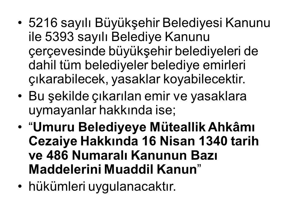 1608 sayılı Umuru Belediyeye Müteallik Ahkâmı Cezaiye Hakkında 16 Nisan 1340 tarih ve 486 Numaralı Kanunun Bazı Maddelerini Muaddil Kanun Belediye meclis ve encümenlerinin kendilerine kanun, nizam ve talimatnamelerin verdiği vazife ve salahiyet dairesinde ittihaz ettikleri kararlara muhalif hareket edenlere belediye encümenince Kabahatler Kanununun 32 nci maddesi hükmüne göre idarî para cezası ve yasaklanan faaliyetin menine karar verilir.