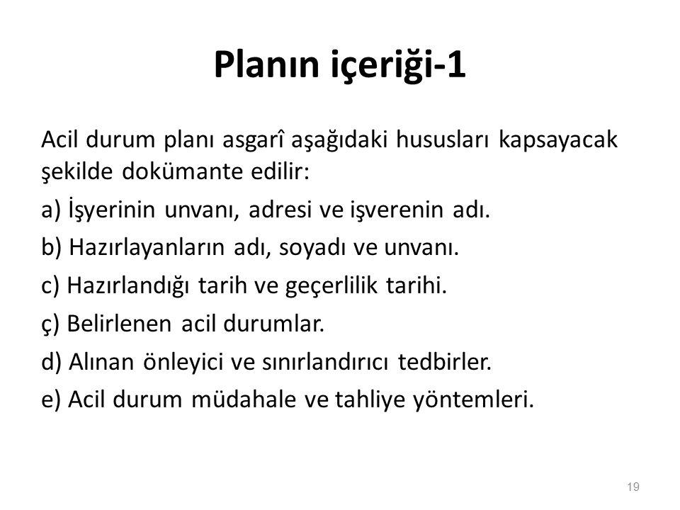 Planın içeriği-1 Acil durum planı asgarî aşağıdaki hususları kapsayacak şekilde dokümante edilir: a) İşyerinin unvanı, adresi ve işverenin adı. b) Haz