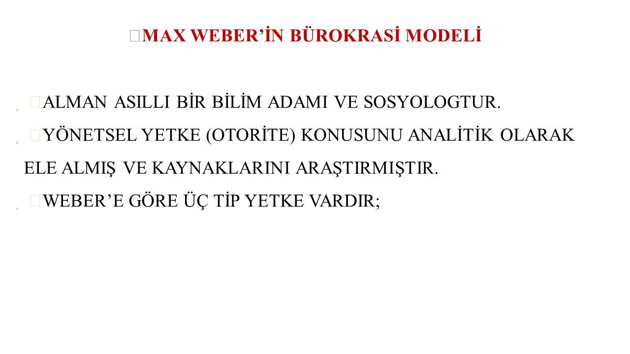 MAX WEBER'İN BÜROKRASİ MODELİ  ALMAN ASILLI BİR BİLİM ADAMI VE SOSYOLOGTUR.