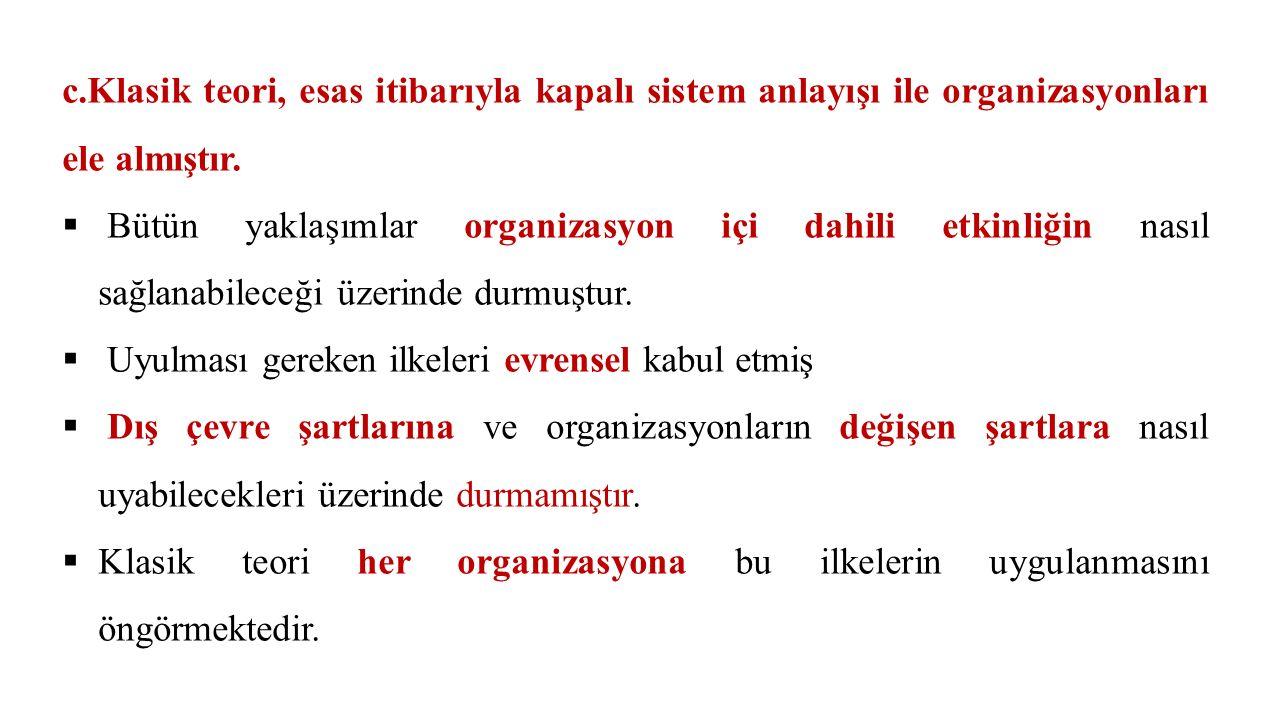 c.Klasik teori, esas itibarıyla kapalı sistem anlayışı ile organizasyonları ele almıştır.