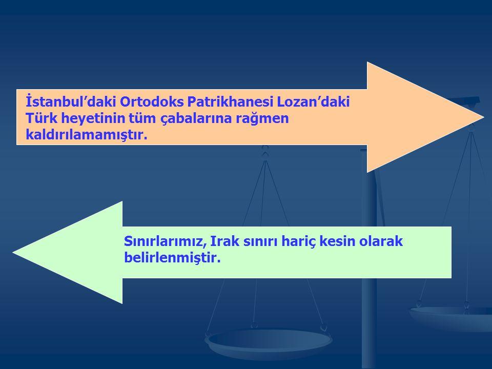 İstanbul'daki Ortodoks Patrikhanesi Lozan'daki Türk heyetinin tüm çabalarına rağmen kaldırılamamıştır.