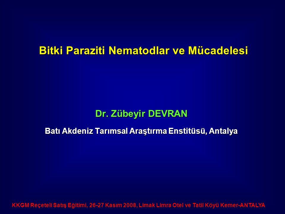 Dr. Zübeyir DEVRAN Batı Akdeniz Tarımsal Araştırma Enstitüsü, Antalya Bitki Paraziti Nematodlar ve Mücadelesi KKGM Reçeteli Satış Eğitimi, 26-27 Kasım