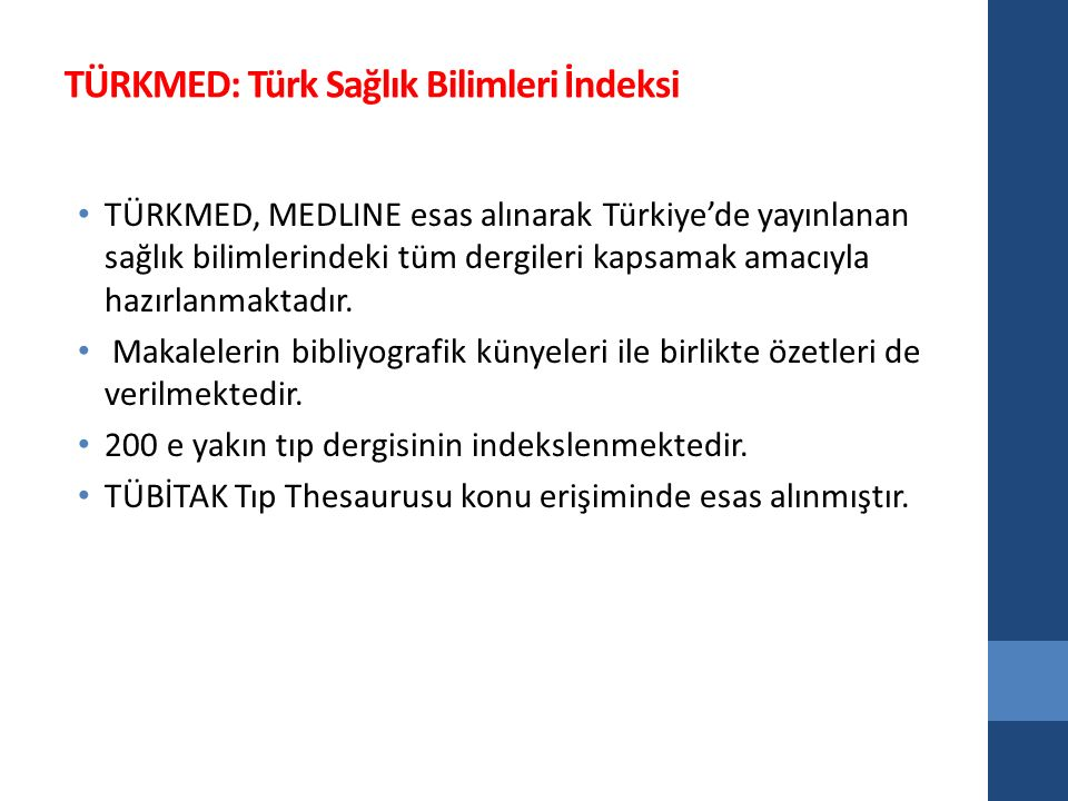 TÜRKMED: Türk Sağlık Bilimleri İndeksi TÜRKMED, MEDLINE esas alınarak Türkiye'de yayınlanan sağlık bilimlerindeki tüm dergileri kapsamak amacıyla hazırlanmaktadır.