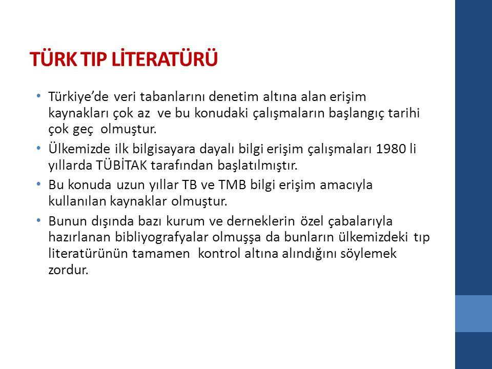 TÜRK TIP LİTERATÜRÜ Türkiye'de veri tabanlarını denetim altına alan erişim kaynakları çok az ve bu konudaki çalışmaların başlangıç tarihi çok geç olmuştur.