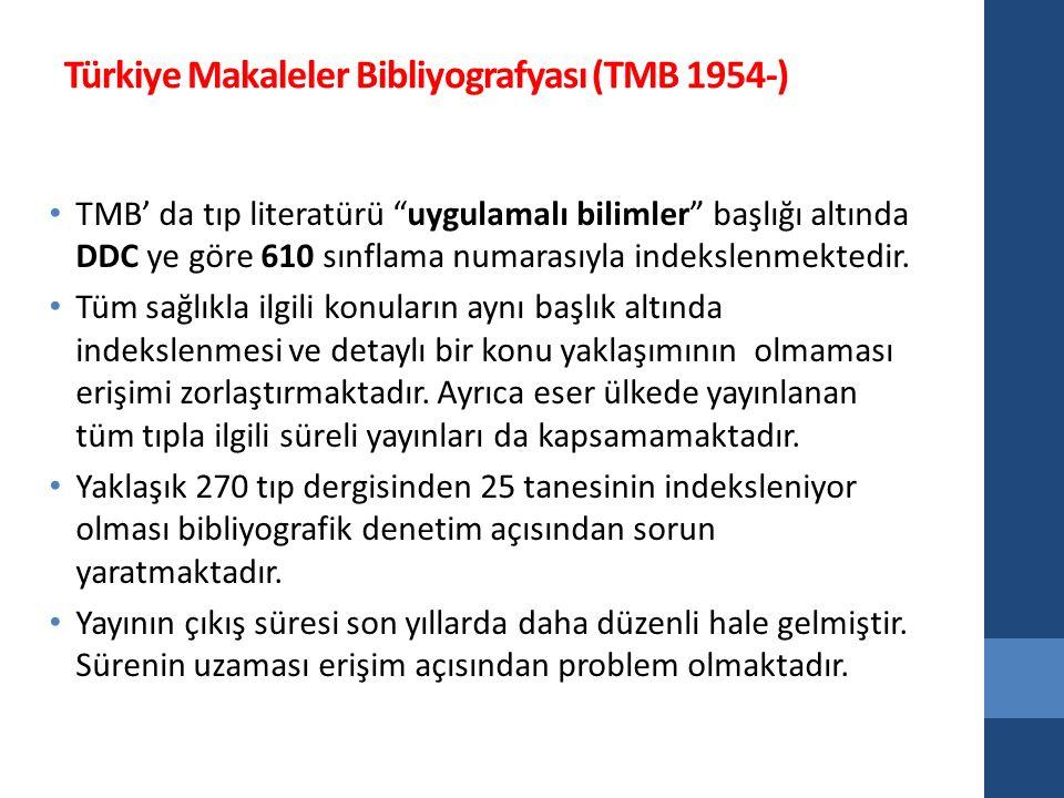 Türkiye Makaleler Bibliyografyası (TMB 1954-) TMB' da tıp literatürü uygulamalı bilimler başlığı altında DDC ye göre 610 sınflama numarasıyla indekslenmektedir.