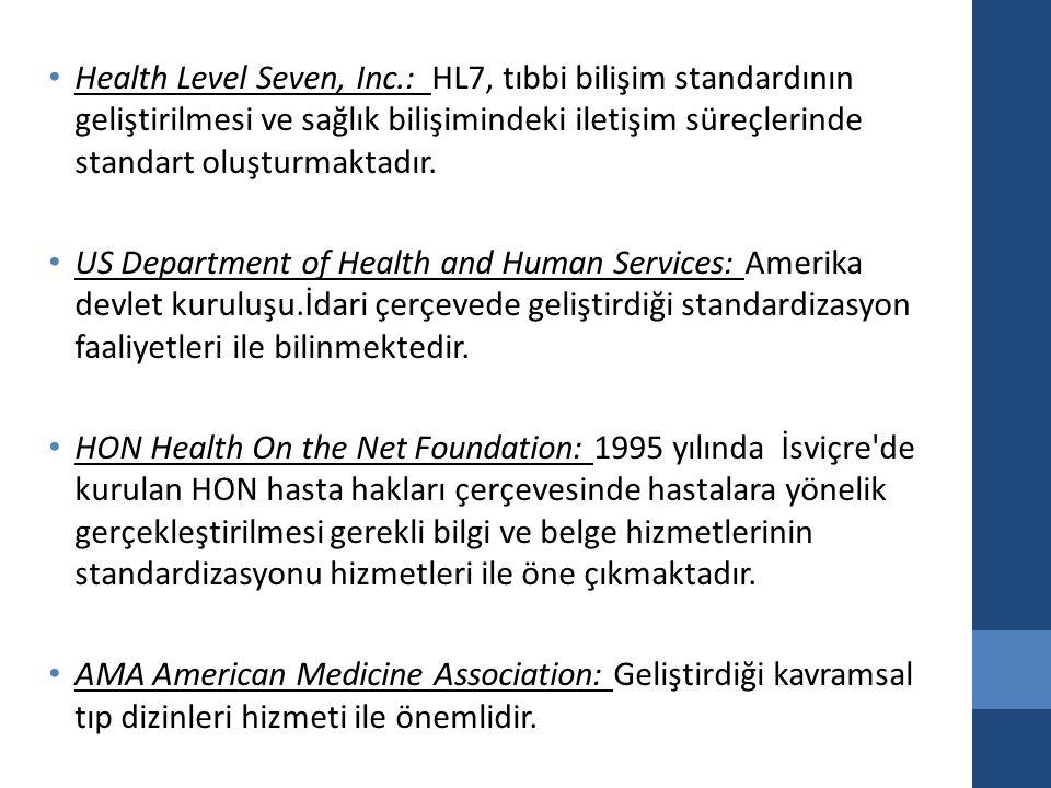 Health Level Seven, Inc.: HL7, tıbbi bilişim standardının geliştirilmesi ve sağlık bilişimindeki iletişim süreçlerinde standart oluşturmaktadır.
