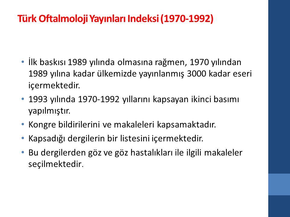 Türk Oftalmoloji Yayınları Indeksi (1970-1992) İlk baskısı 1989 yılında olmasına rağmen, 1970 yılından 1989 yılına kadar ülkemizde yayınlanmış 3000 kadar eseri içermektedir.