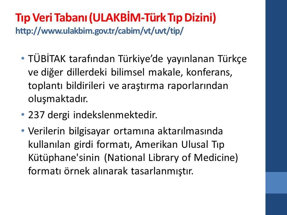 Tıp Veri Tabanı (ULAKBİM-Türk Tıp Dizini) http://www.ulakbim.gov.tr/cabim/vt/uvt/tip/ TÜBİTAK tarafından Türkiye'de yayınlanan Türkçe ve diğer dillerdeki bilimsel makale, konferans, toplantı bildirileri ve araştırma raporlarından oluşmaktadır.