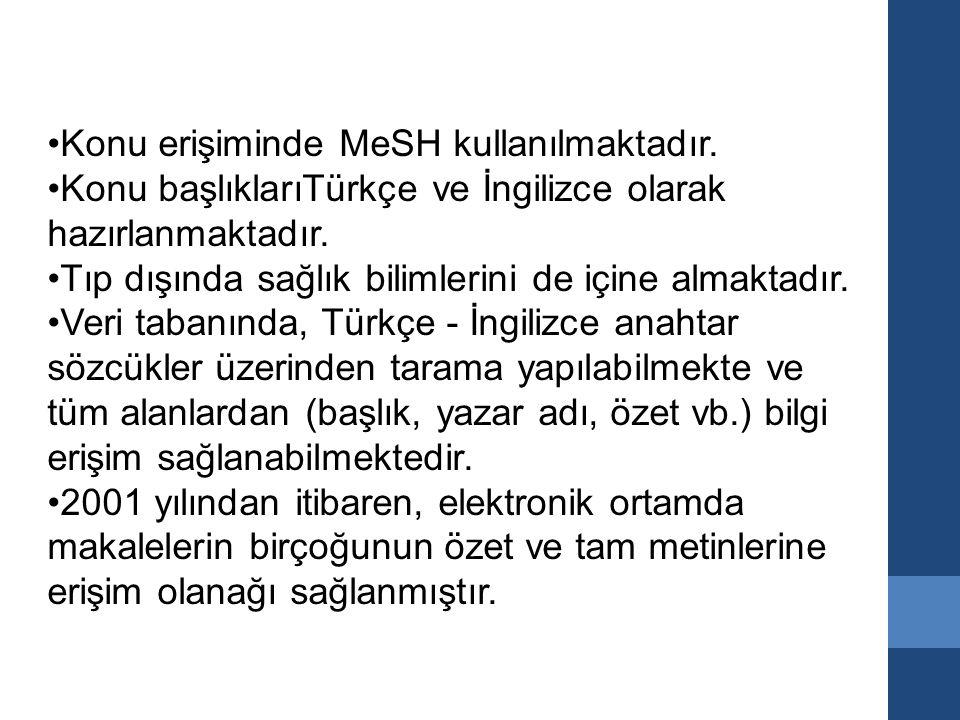 Konu erişiminde MeSH kullanılmaktadır. Konu başlıklarıTürkçe ve İngilizce olarak hazırlanmaktadır.