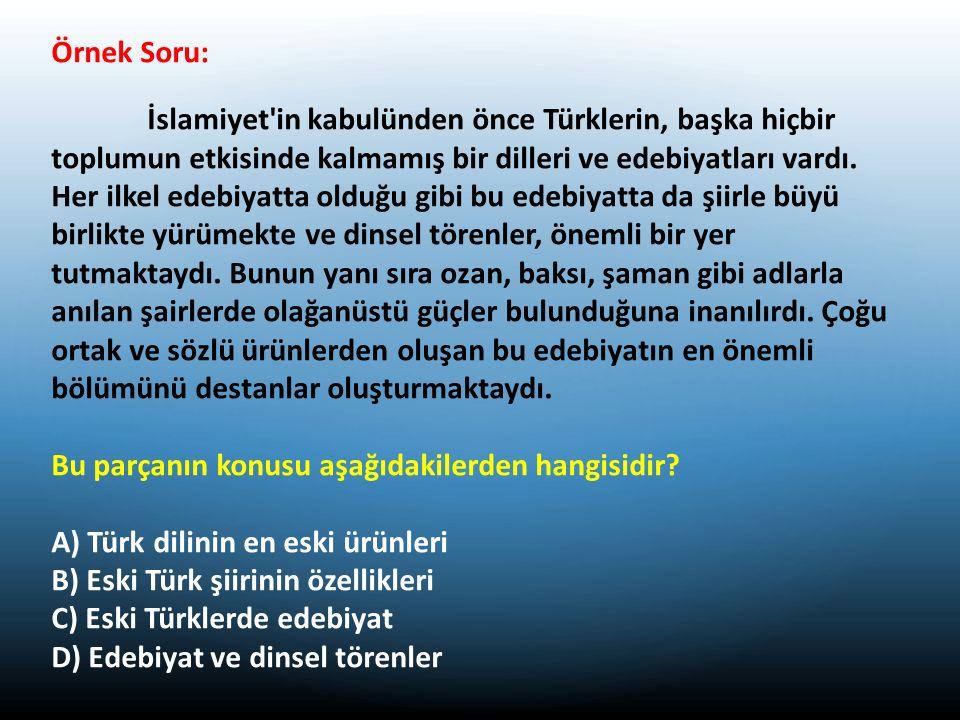 Örnek Soru: İslamiyet in kabulünden önce Türklerin, başka hiçbir toplumun etkisinde kalmamış bir dilleri ve edebiyatları vardı.