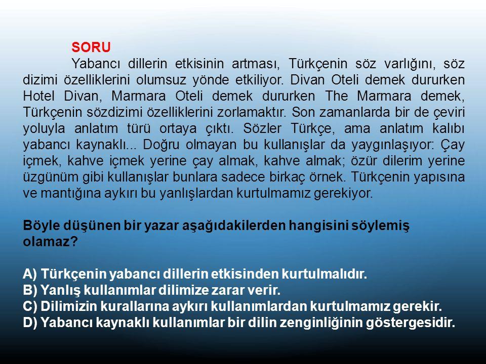 SORU Yabancı dillerin etkisinin artması, Türkçenin söz varlığını, söz dizimi özelliklerini olumsuz yönde etkiliyor.
