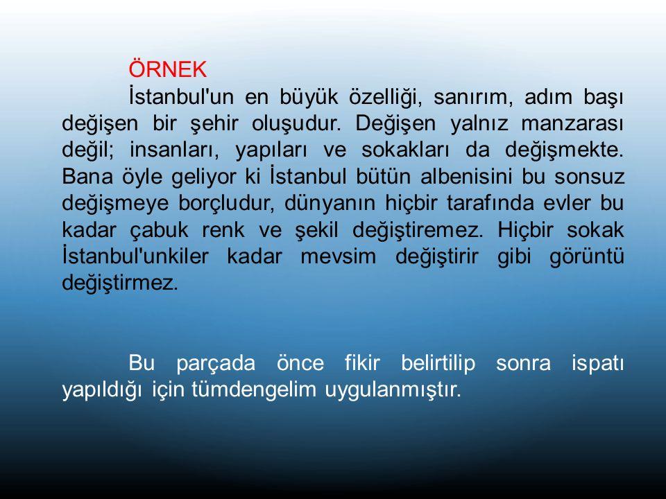 ÖRNEK İstanbul un en büyük özelliği, sanırım, adım başı değişen bir şehir oluşudur.