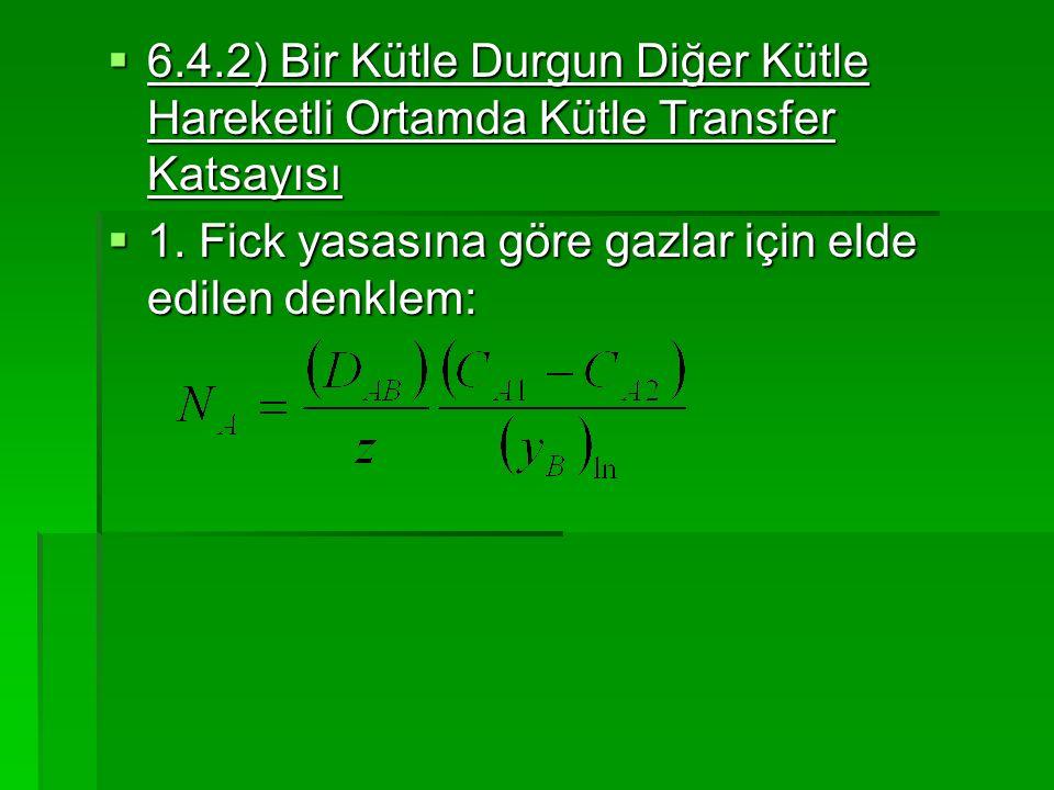  6.4.2) Bir Kütle Durgun Diğer Kütle Hareketli Ortamda Kütle Transfer Katsayısı  1. Fick yasasına göre gazlar için elde edilen denklem: