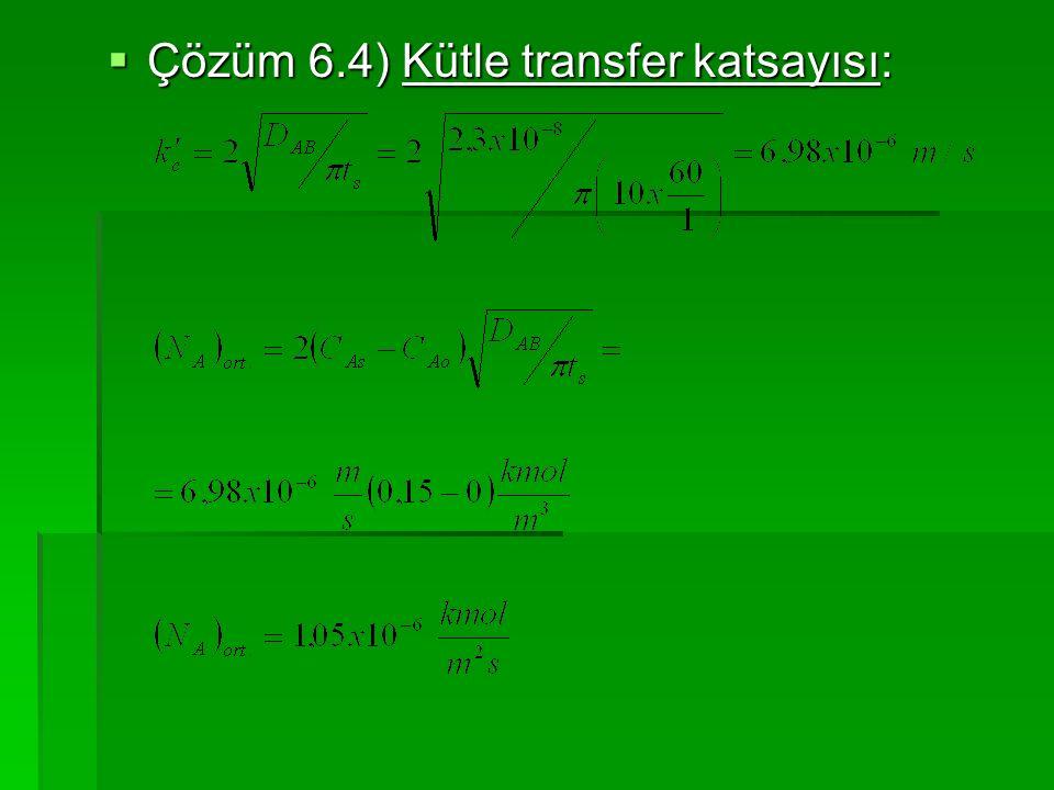  Çözüm 6.4) Kütle transfer katsayısı: