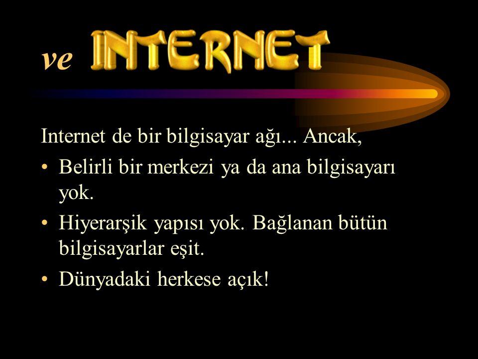 ve Internet de bir bilgisayar ağı... Ancak, Belirli bir merkezi ya da ana bilgisayarı yok.