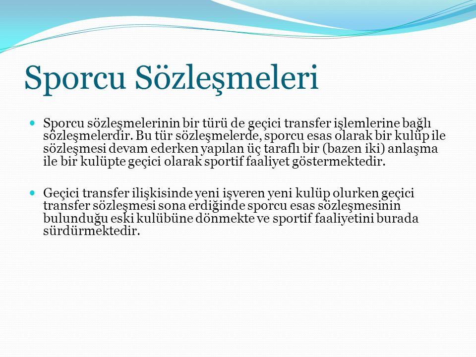 Sporcu Sözleşmeleri Sporcu sözleşmelerinin bir türü de geçici transfer işlemlerine bağlı sözleşmelerdir.