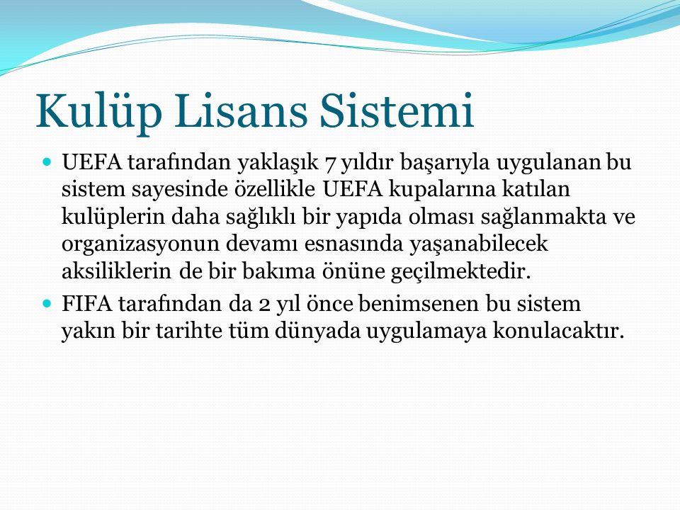 Kulüp Lisans Sistemi UEFA tarafından yaklaşık 7 yıldır başarıyla uygulanan bu sistem sayesinde özellikle UEFA kupalarına katılan kulüplerin daha sağlıklı bir yapıda olması sağlanmakta ve organizasyonun devamı esnasında yaşanabilecek aksiliklerin de bir bakıma önüne geçilmektedir.