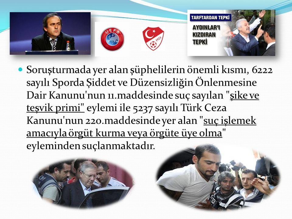 Soruşturmada yer alan şüphelilerin önemli kısmı, 6222 sayılı Sporda Şiddet ve Düzensizliğin Önlenmesine Dair Kanunu nun 11.maddesinde suç sayılan şike ve teşvik primi eylemi ile 5237 sayılı Türk Ceza Kanunu nun 220.maddesinde yer alan suç işlemek amacıyla örgüt kurma veya örgüte üye olma eyleminden suçlanmaktadır.