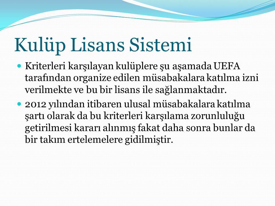 Kulüp Lisans Sistemi Kriterleri karşılayan kulüplere şu aşamada UEFA tarafından organize edilen müsabakalara katılma izni verilmekte ve bu bir lisans ile sağlanmaktadır.
