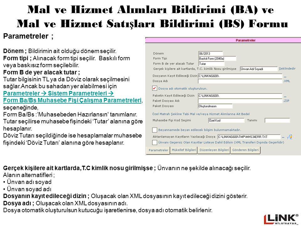 Mal ve Hizmet Alımları Bildirimi (BA) ve Mal ve Hizmet Satı ş ları Bildirimi (BS) Formu Paketin kayıt edileceği dizin ;...