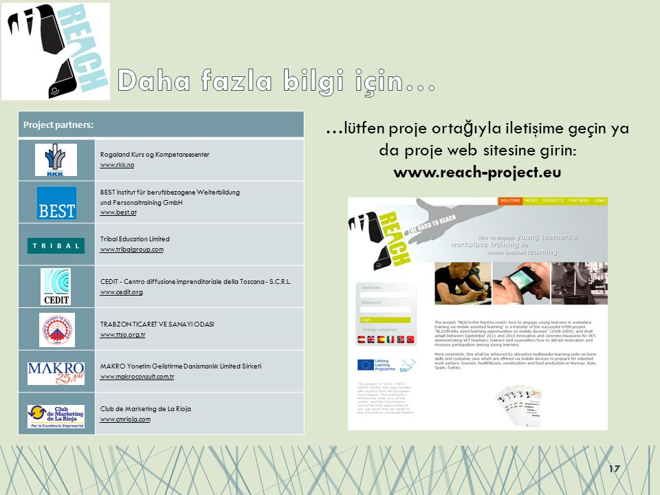 17 Project partners: Rogaland Kurs og Kompetansesenter www.rkk.no BEST Institut für berufsbezogene Weiterbildung und Personaltraining GmbH www.best.at Tribal Education Limited www.tribalgroup.com CEDIT - Centro diffusione imprenditoriale della Toscana - S.C.R.L.