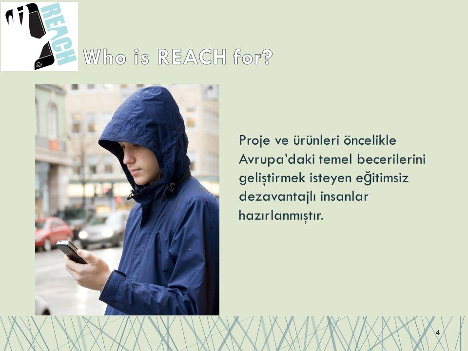 Proje ve ürünleri öncelikle Avrupa'daki temel becerilerini geliştirmek isteyen e ğ itimsiz dezavantajlı insanlar hazırlanmıştır.