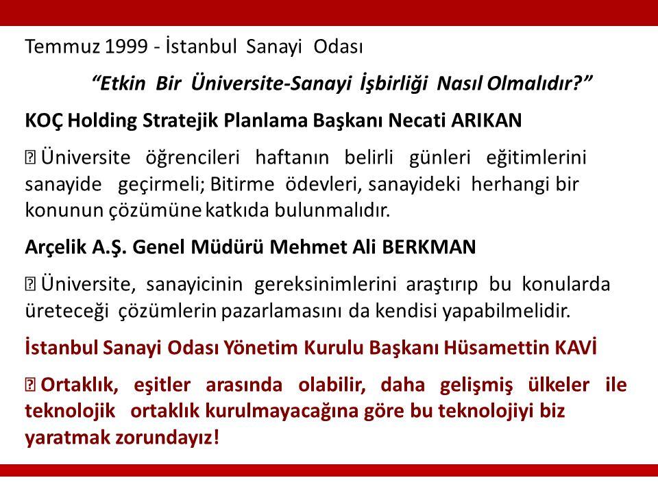 Temmuz 1999 - İstanbul Sanayi Odası Etkin Bir Üniversite-Sanayi İşbirliği Nasıl Olmalıdır KOÇ Holding Stratejik Planlama Başkanı Necati ARIKAN  Üniversite öğrencileri haftanın belirli günleri eğitimlerini sanayide geçirmeli; Bitirme ödevleri, sanayideki herhangi bir konunun çözümüne katkıda bulunmalıdır.