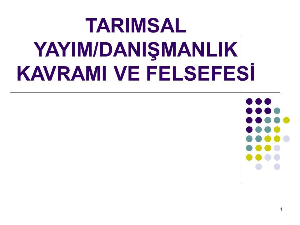 1 TARIMSAL YAYIM/DANIŞMANLIK KAVRAMI VE FELSEFESİ