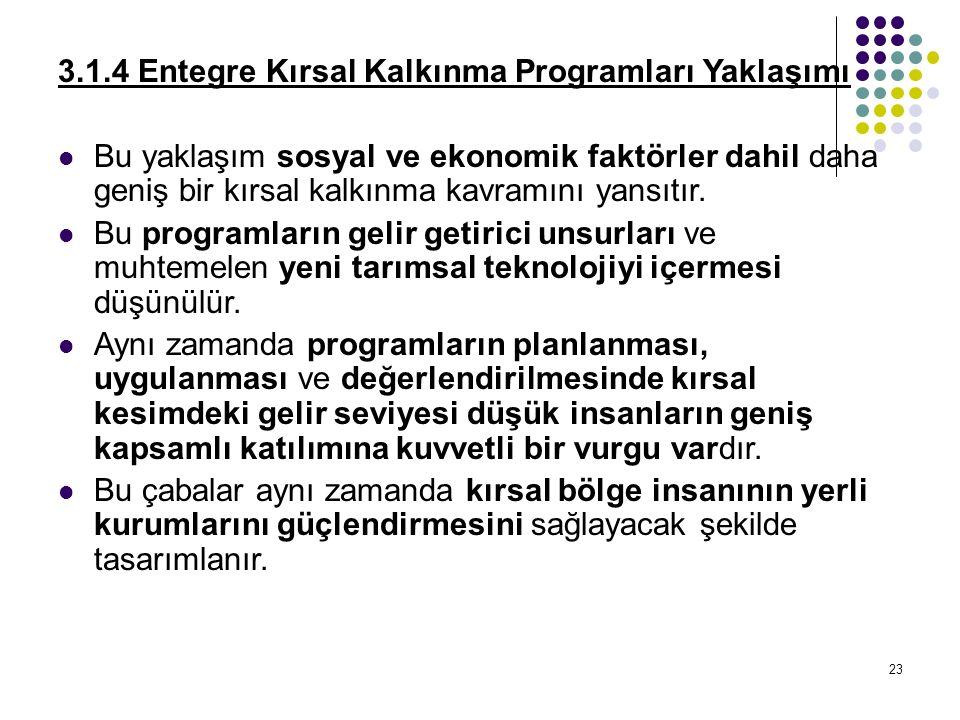 23 3.1.4 Entegre Kırsal Kalkınma Programları Yaklaşımı Bu yaklaşım sosyal ve ekonomik faktörler dahil daha geniş bir kırsal kalkınma kavramını yansıtır.