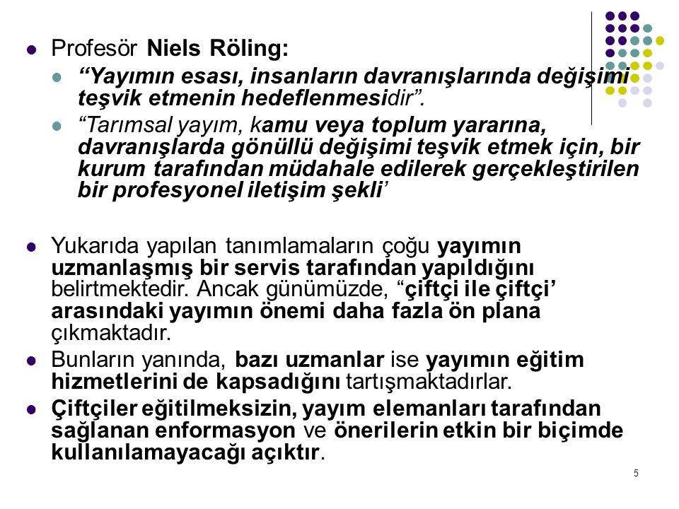 5 Profesör Niels Röling: Yayımın esası, insanların davranışlarında değişimi teşvik etmenin hedeflenmesidir .
