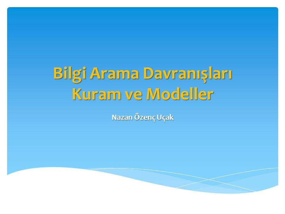 Bilgi Arama Davranışları Kuram ve Modeller Nazan Özenç Uçak