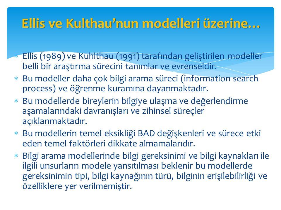  Ellis (1989) ve Kuhlthau (1991) tarafından geliştirilen modeller belli bir araştırma sürecini tanımlar ve evrenseldir.  Bu modeller daha çok bilgi