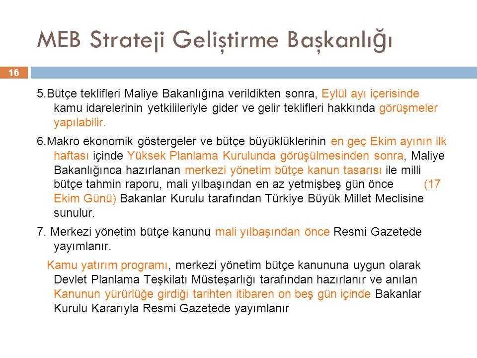 16 MEB Strateji Geliştirme Başkanlı ğ ı 5.Bütçe teklifleri Maliye Bakanlığına verildikten sonra, Eylül ayı içerisinde kamu idarelerinin yetkilileriyle gider ve gelir teklifleri hakkında görüşmeler yapılabilir.