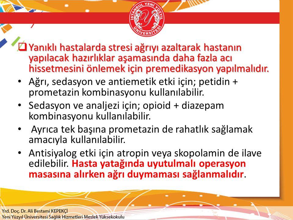  Yanıklı hastalarda stresi ağrıyı azaltarak hastanın yapılacak hazırlıklar aşamasında daha fazla acı hissetmesini önlemek için premedikasyon yapılmal