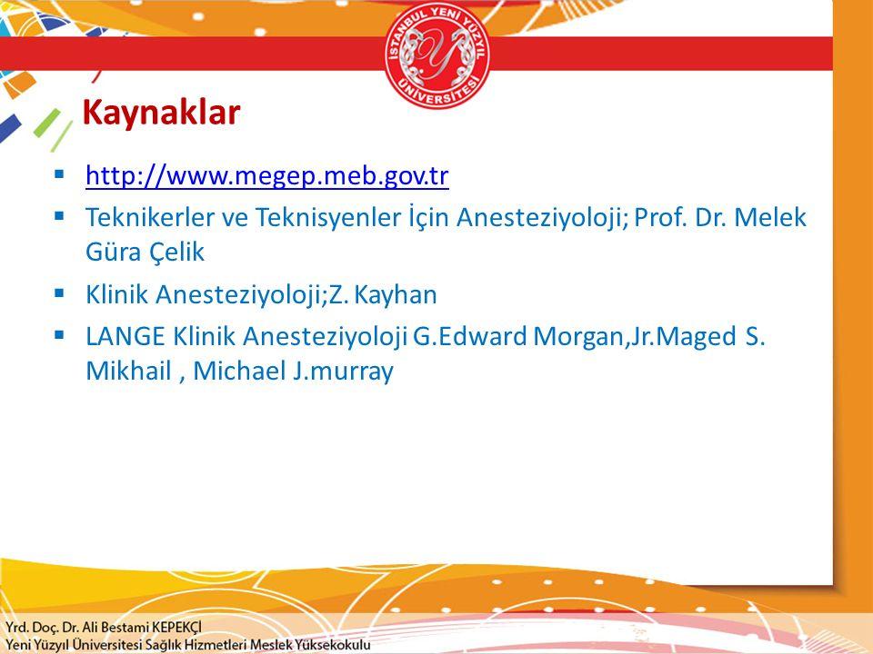 Kaynaklar  http://www.megep.meb.gov.tr http://www.megep.meb.gov.tr  Teknikerler ve Teknisyenler İçin Anesteziyoloji; Prof. Dr. Melek Güra Çelik  Kl