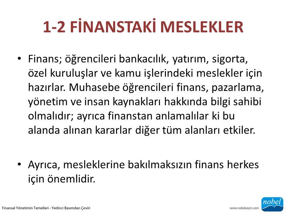 1-2 FİNANSTAKİ MESLEKLER Finans; öğrencileri bankacılık, yatırım, sigorta, özel kuruluşlar ve kamu işlerindeki meslekler için hazırlar.