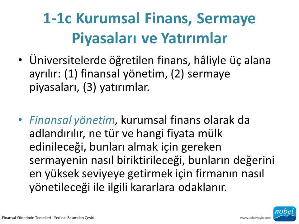1-1c Kurumsal Finans, Sermaye Piyasaları ve Yatırımlar Üniversitelerde öğretilen finans, hâliyle üç alana ayrılır: (1) finansal yönetim, (2) sermaye piyasaları, (3) yatırımlar.