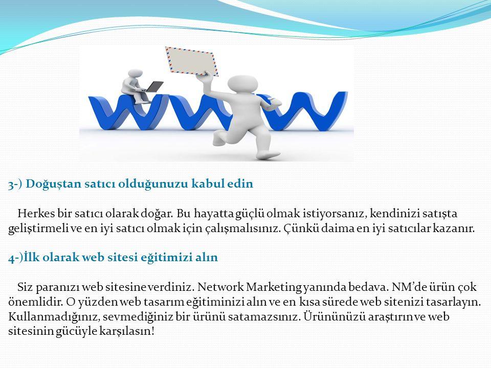 1-) Network Marketing'i doğru kaynaklardan araştırın Tam anlamıyla NM sektörünü anlamaya çalışın. Çeşitli kaynaklardan bunu rahatlıkla sağlayabilirsin