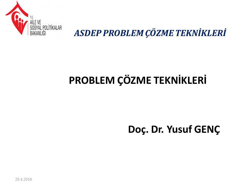 20.4.2016 PROBLEM ÇÖZME TEKNİKLERİ Doç. Dr. Yusuf GENÇ ASDEP PROBLEM ÇÖZME TEKNİKLERİ